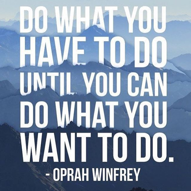 HonorSociety.org Quote of the Day!  Sometimes you have to do what you must in order to do what you want. #oprah #honorsocietyorg - HonorSociety.org